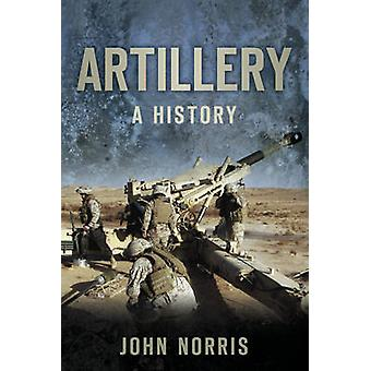 Artillery - A History by John Norris - 9780752461892 Book