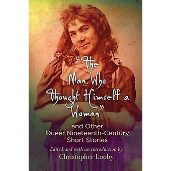 -The Man Who Thought Himself a Woman - and Other Queer Nineteenth-Cent