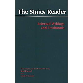 The Stoics Reader - Selected Writings and Testimonia by Brad Inwood -