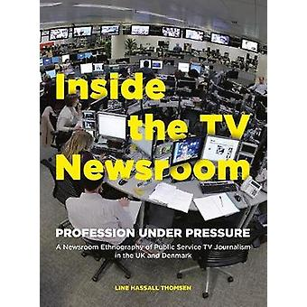 Inside the TV Newsroom - Profession Under Pressure by Line Hassall Tho