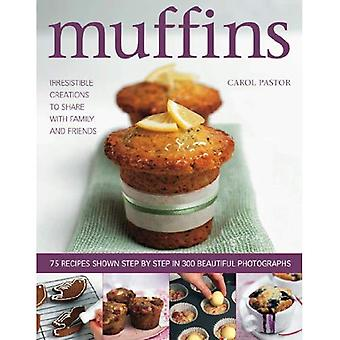 Muffins: Irresistible Sweet and Savoury Creations for Every Day and for Sharing with Family and Friends [Illustrated]