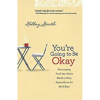 Vous allez être OK: encourager la vérité de votre cœur a besoin d'entendre, en particulier sur les jours difficiles