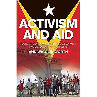 Activism and Aid: Young Citizens-� Experiences of Development and Democracy in East Timor (Monash Asia)