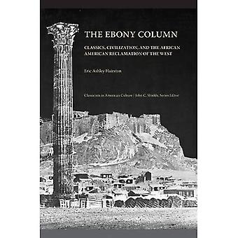 The Ebony Column: Classics, Civilisation, and the African American Reclamation of the West (Classicism in American...