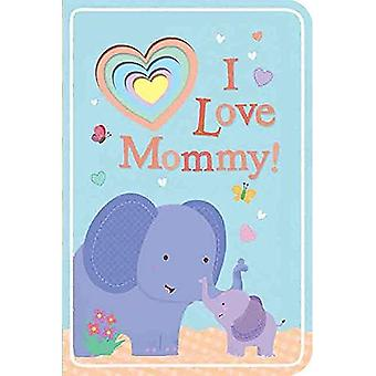 I Love Mommy! (To Baby with Love) [Board book]