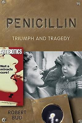 Penicillin Triumph and Tragedy by Bud & Robert