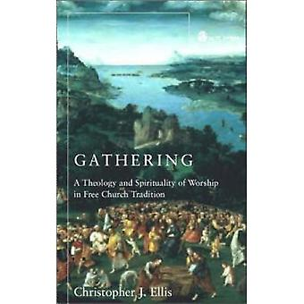 Samla en teologi och andlighet för dyrkan i Frikyrkan Tradition genom Ellis & Christopher J.