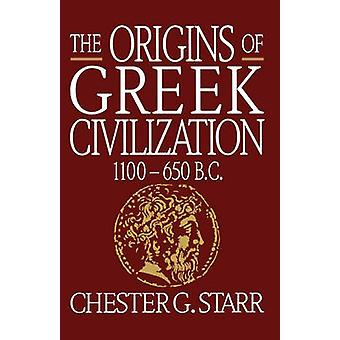 The Origins of Greek Civilization 1100650 B.C. by Starr & Chester G.