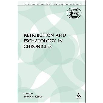 Retribution and Eschatology in Chronicles by Kelly & Brian E.