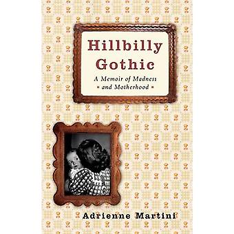 Hillbilly Gothic A Memoir of waanzin en moederschap door Martini & Adrienne