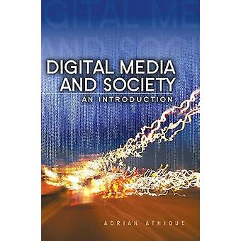 Digital Media and Society An Introduction by Athique & Adrian