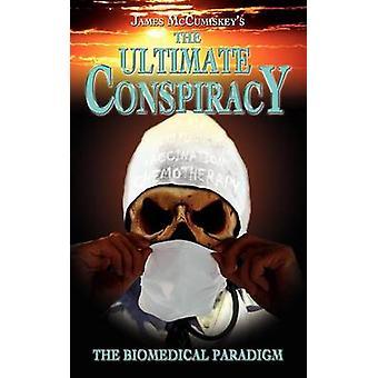 La conspiration ultime le paradigme biomédical par McCumiskey & James