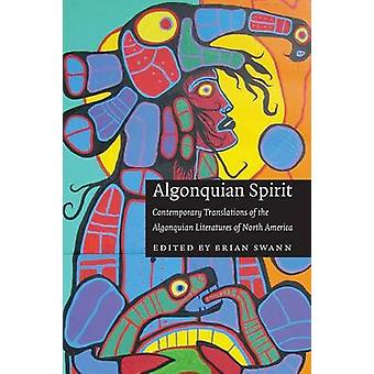 Algonquian Spirit Contemporary Translations of the Algonquian Literatures of North America by Swann & Brian