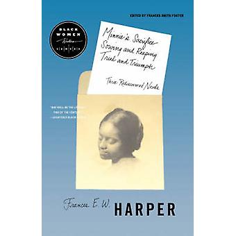 Minnies Sacrifice Sowing and Reaping Trial and Triumph Three Rediscovered Novels by Harper & Frances E. W.