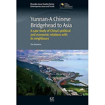 YunnanA Chinese Bridgehead to Asia A Case Study of China S Political and Economic Relations with Its Neighbours by Summers & Tim
