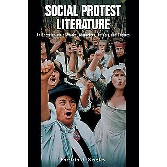Social Protest Literature An Encyclopedia of Works Characters Authors and Themes by Netzley & Patricia