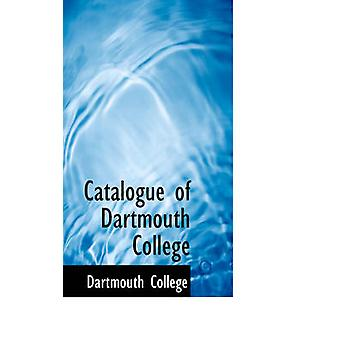 Catalogue of Dartmouth College by College & Dartmouth