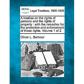 A treatise on the rights of persons and the rights of property  with the remedies for the protection and enforcement of those rights. Volume 1 of 2 by Barbour & Oliver L.