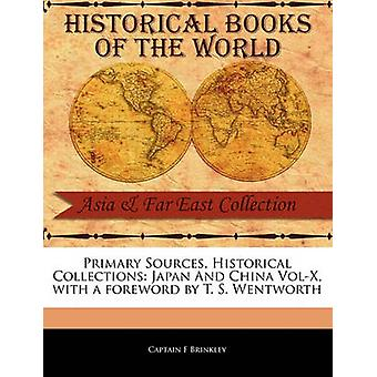 Primary Sources Historical Collections Japan And China VolX with a foreword by T. S. Wentworth by Brinkley & Captain F