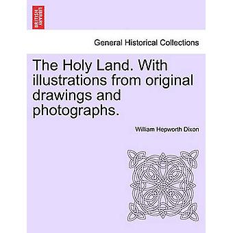 The Holy Land. With illustrations from original drawings and photographs. VOL. I. by Dixon & William Hepworth