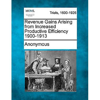 Revenue Gains Arising from Increased Productive Efficiency 19001913 by Anonymous