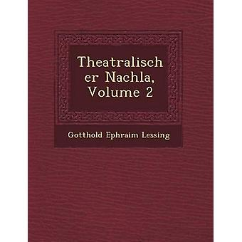 Theatralischer Nachla Volume 2 by Lessing & Gotthold Ephraim