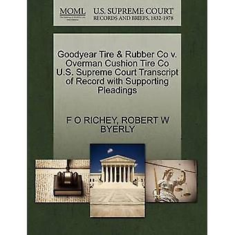 Goodyear Tire  Rubber Co v. Overman Cushion Tire Co U.S. Supreme Court Transcript of Record with Supporting Pleadings by RICHEY & F O