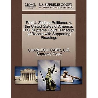 Paul J. Ziegler Petitioner v. the United States of America. U.S. Supreme Court Transcript of Record with Supporting Pleadings by CARR & CHARLES H