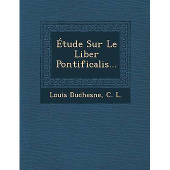 Sur Le Liber Pontificalis de Tude... por Duchesne y Louis