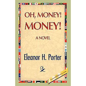 Oh Money Money by Porter & Eleanor H.
