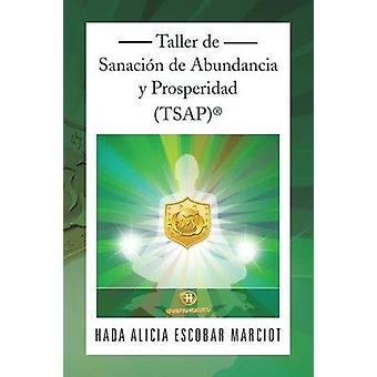 Taller de Sanacion de Abundancia y Prosperidad TsapR von Marciot & Hada Alicia Escobar