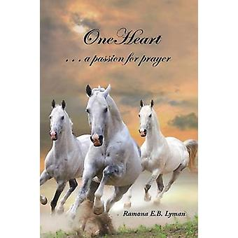 Oneheart . a Passion for Prayer by Lyman & Ramona E. B.