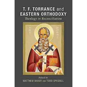 T. F. Torrance and Eastern Orthodoxy by Baker & Matthew