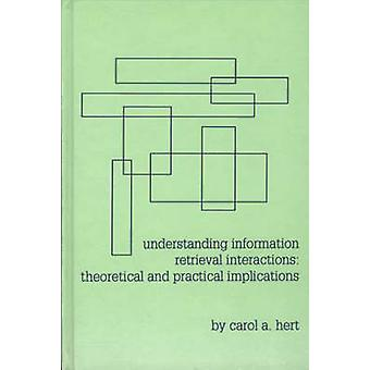 Understanding Information Retrieval Interactions Theoretical and Practical Implications by Unknown