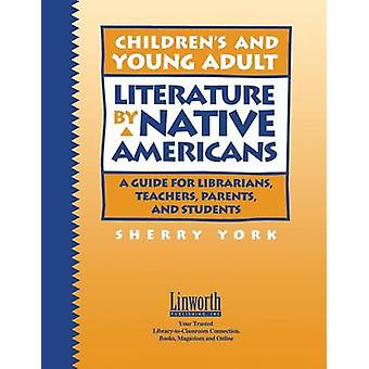 Childrens and Young Adult Literature by Native Americans A Guide for Librarians Teachers Parents and Students by York & Sherry