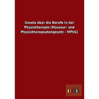 Gesetz ber die Berufe dans der Physiotherapie Masseur und Physiotherapeutengesetz MPhG par ohne Autor