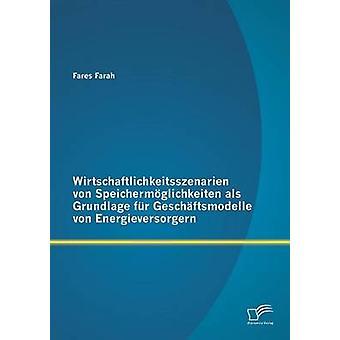 Wirtschaftlichkeitsszenarien von Speichermglichkeiten als Grundlage fr Geschftsmodelle von Energieversorgern by Farah & Fares