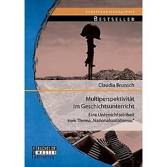 Multiperspektivitat Im Geschichtsunterricht Eine Unterrichtseinheit Zum Thema Nationalsozialismus av Brunsch & Claudia