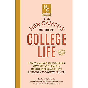 The Her Campus Guide to College Life, Updated and Expanded Edition: How to Manage Relationships, Stay Safe and Healthy, Handle Stress, and Have the Best Years of Your Life!