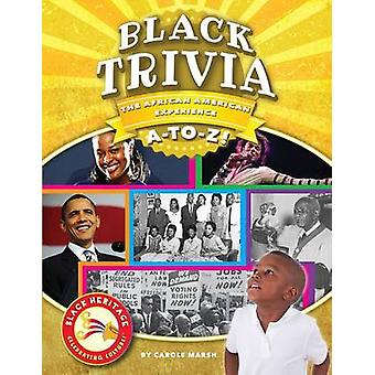 Black Trivia - The African-American Experience A-To-Z! by Carole Marsh