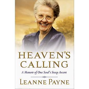 Heaven's Calling - A Memoir of One Soul's Steep Ascent by Leanne Payne