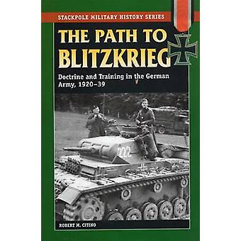 Path to Blitzkrieg - Doctrine and Training in the German Army - 1920-3