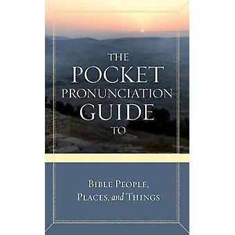 The Pocket Pronunciation Guide to Bible People - Places - and Things
