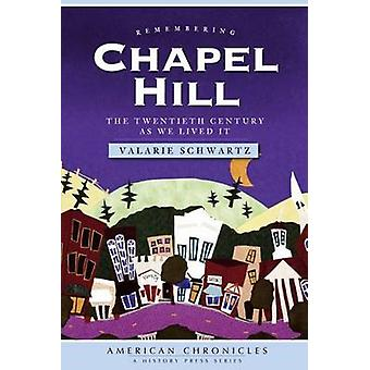 Remembering Chapel Hill - The Twentieth Century as We Lived It by Vala