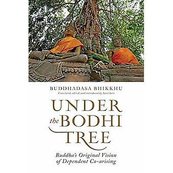 Under the Bodhi Tree - Buddha's Original Vision of Dependent Co-Arisin