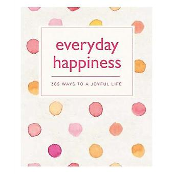 Everyday Happiness - 365 Ways to a Joyful Life by Emma Hill - 97817708