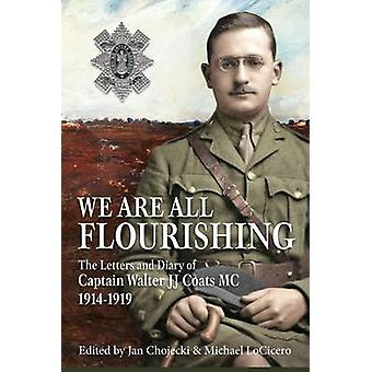 We are All Flourishing - The Letters and Diary of Captain Walter J J C