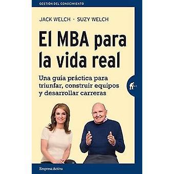 El MBA Para La Vida Real by Jack Welch - Suzy Welch - 9788492921362 B
