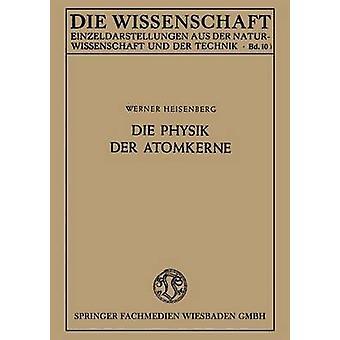 Die Physik der Atomkerne by Heisenberg & Werner