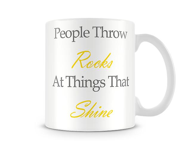 People Throw Rocks Shine Printed Mug
